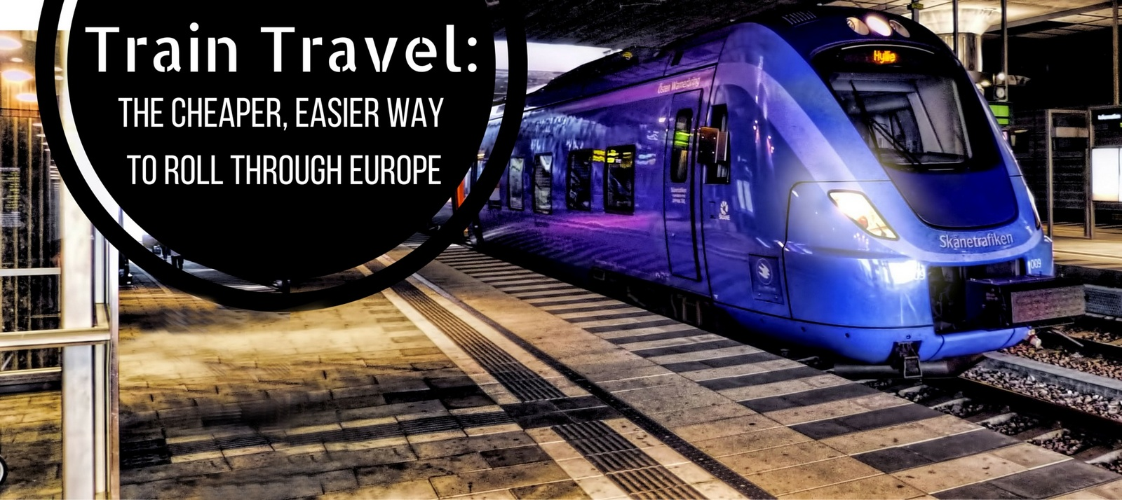 Train Travel: The Cheaper, Easier Way to Roll Through Europe - Mapping Megan